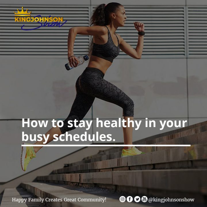 HOW TO STAY HEALTHY IN YOUR BUSY SCHEDULES