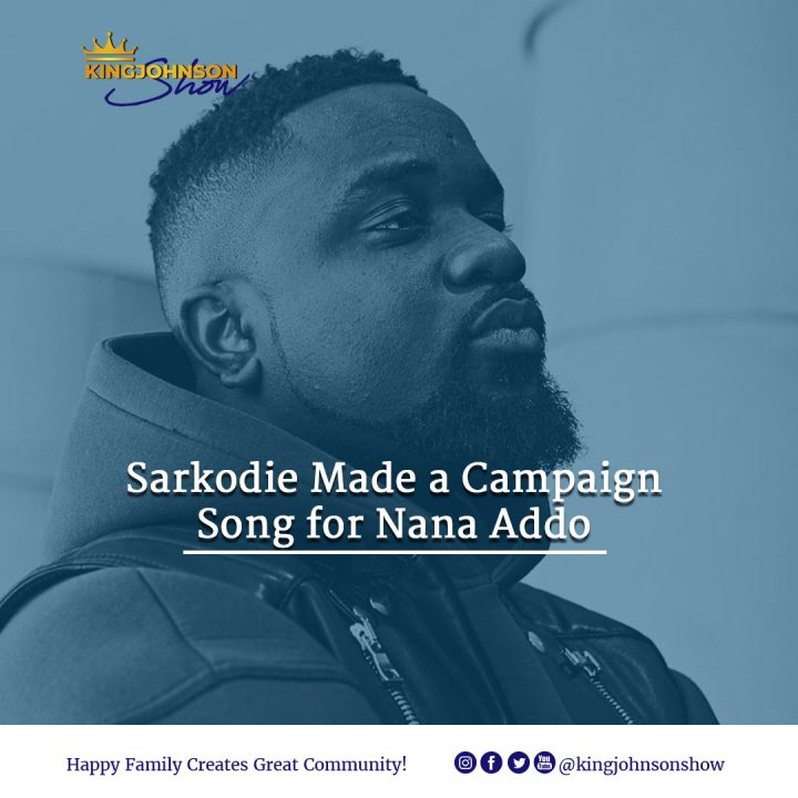 SARKODIE MADE CAMPAIGN SONG FOR NANA ADDO