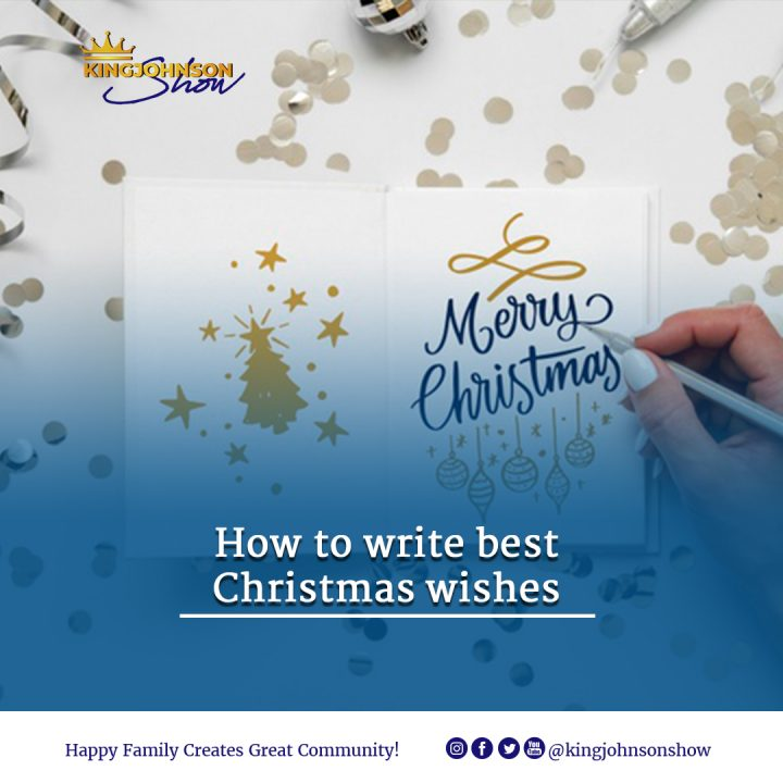 HOW TO WRITE THE BEST CHRISTMAS WISHES TO FAMILY AND FRIENDS NEAR AND FAR